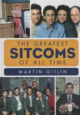 The Greatest Sitcoms of All Time by Martin Gitlin