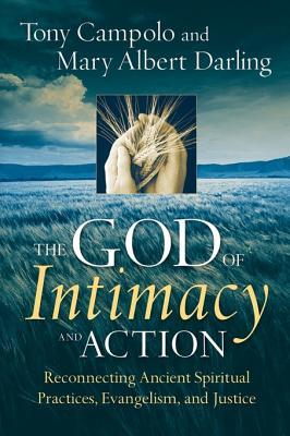 The God of Intimacy and Action: Reconnecting Ancient Spiritual Practices, Evangelism, and Justice