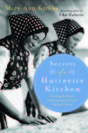 Secrets of a Hutterite Kitchen: Unveiling the Rituals, Traditions, and Food of the Hutterite Culture