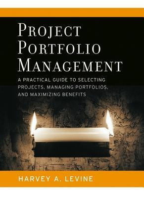 Project Portfolio Management: A Practical Guide to Selecting Projects, Managing Portfolios, and Maximizing Benefits