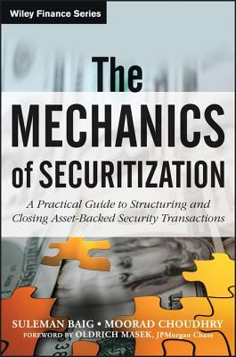 The Mechanics of Securitization: A Practical Guide to Structuring and Closing Asset-Backed Security Transactions Moorad Choudhry