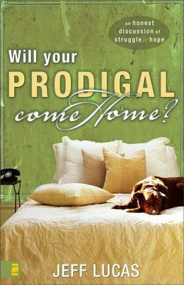 Will Your Prodigal Come Home?: An Honest Discussion of Struggle and Hope