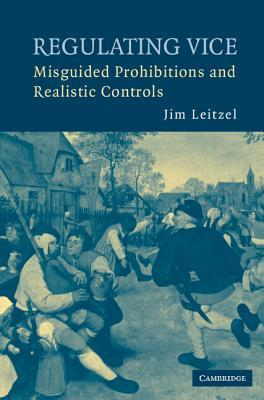 Regulating Vice: Misguided Prohibitions and Realistic Controls  by  James Leitzel