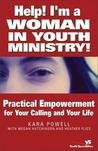 Help! I'm a Woman in Youth Ministry!: Practical Empowerment for Your Calling and Your Life