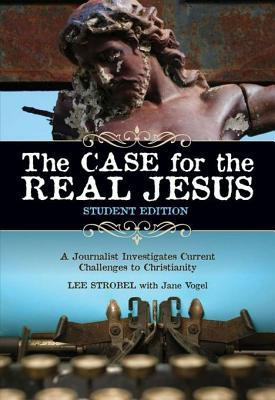 The Case for the Real Jesus---Student Edition: A Journalist Investigates Current Challenges to Christianity