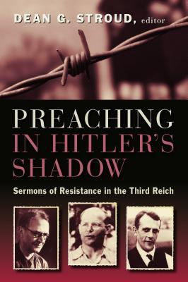 Get Preaching in Hitler's Shadow PDF by Dean G Stroud