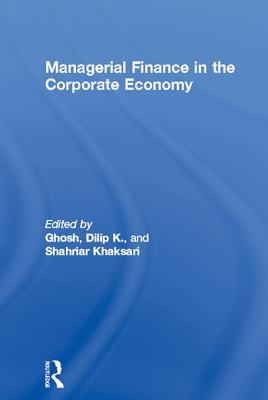 Managerial Finance in the Corporate Economy  by  Dilip K Ghosh