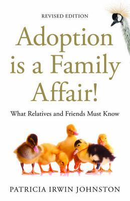 Adoption Is a Family Affair!: What Relatives and Friends Must Know Revised Edition