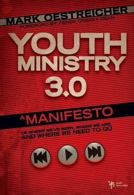 Youth Ministry 3.0: A Manifesto of Where We've Been, Where We Are and Where We Need to Go