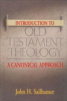 Introduction to Old Testament Theology by John H. Sailhamer