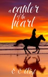 A Canter of the Heart by E.E. West