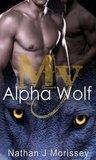 My Alpha Wolf, Volume 1 (Werewolf Shapeshifter Gay Breeding Erotic Romance)