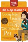 The Dog Trainer's Complete Guide to a Happy, Well-Behaved Pet by Jolanta Benal