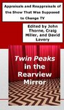 Twin Peaks in the Rearview Mirror: Appraisals and Reappraisals of the Show That Was Supposed to Change TV