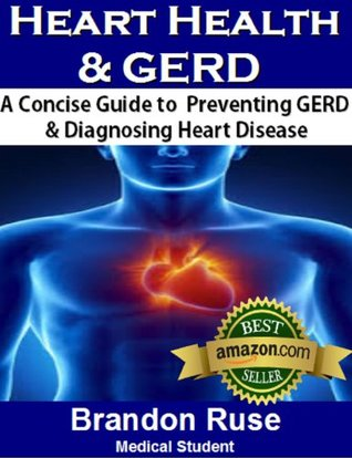 GERD & Heart Disease:  A Comprehensive Guide to  Coping with Esophageal Reflux Disease Brandon Ruse