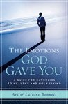 The Emotions God Gave You: A Guide for Catholics to Healthy & Holy Living