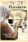 Elizabeth: A Holy Land Pilgrimage (Women's Inspirational Christian Fiction)