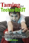 Taming the Techno-Beast, Helping You Understand and Navigate Your Child's Electronic World