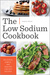 The Low Sodium Cookbook: Delicious, Simple, and Healthy Low-Salt Recipes