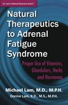 Natural Therapeutics to Adrenal Fatigue Syndrome: Proper Use of Vitamins, Glandulars, Herbs, and Hormones (Dr. Lam's Adrenal Recovery Series)