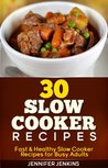 30 Slow Cooker Recipes - Fast & Healthy Slow Cooker Recipes for Busy Adults