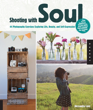 Shooting with Soul: 44 Photography Exercises Exploring Life, Beauty and Self-Expression