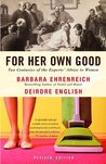 For Her Own Good by Barbara Ehrenreich