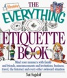 The Everything Etiquette Book: Mind Your Manners, with Family and Friends, Announcements and Invitations, Business, Travel, the Internet and Every Ot (Everything (Reference))