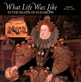 What Life Was Like in the Realm of Elizabeth by Time-Life Books
