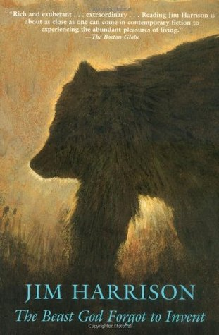 The Beast God Forgot to Invent by Jim Harrison