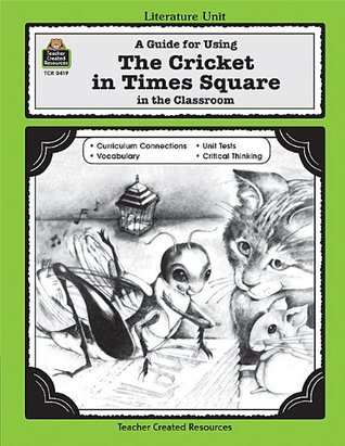 A Guide for Using The Cricket in Times Square in the Classroom by Susan Onion