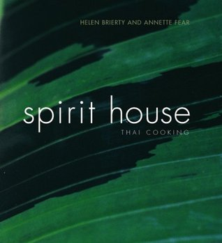 Spirit House Thai Cooking by Helen Brierty