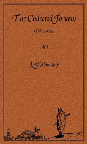 The Collected Jorkens Volume 1 by Lord Dunsany