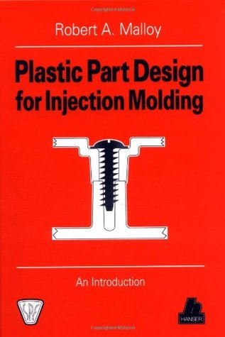 Plastic Part Design for Injection Molding by Robert A. Malloy