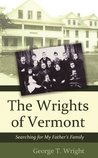 The Wrights of Vermont: Searching for My Father's Family