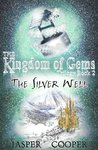 The Silver Well: Book 2 in The Kingdom of Gems Trilogy (a childrens fantasy book for ages 9-12)