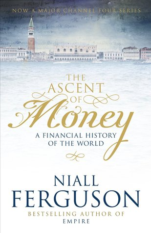 The Ascent of Money (A Financial History of the World)