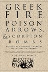 Greek Fire, Poison Arrows, and Scorpion Bombs: Biological & Chemical Warfare in the Ancient World