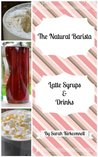 The Natural Barista: Latte Syrups & Drinks