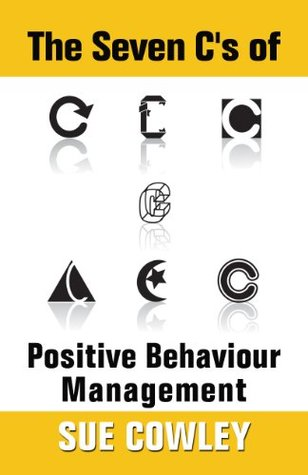 The Seven C's of Positive Behaviour Management (The Alphabet Sevens Series)