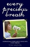 Every Precious Breath: Inspirational Stories About Living with Cystic Fibrosis