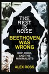 The Rest Is Noise Series: Beethoven Was Wrong: Bop, Rock, and the Minimalists