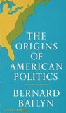 The Origins of American Politics (Vintage)