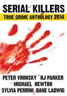 2014 Serial Killers True Crime Anthology (Annual True Crime Anthology, #1)