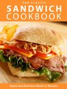 The Classic Sandwich Cookbook: Quick and Delicious Meals in Minutes