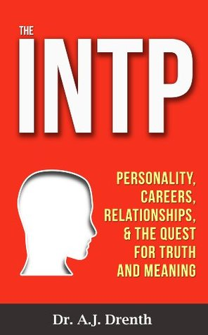 The INTP: Personality, Careers, Relationships, the Quest for Truth and Meaning
