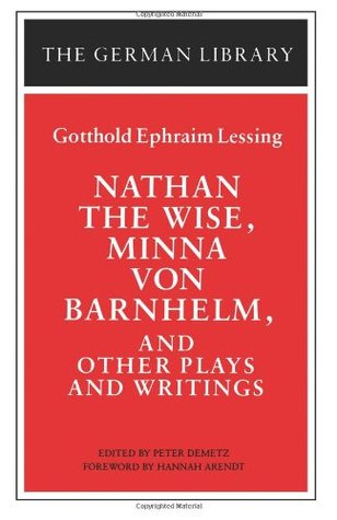 Nathan the Wise, Minna von Barnhelm, and Other Plays and Writ... by Gotthold Ephraim Lessing