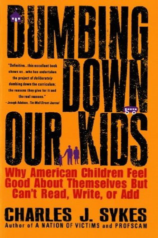 Dumbing Down Our Kids: Why American Children Feel Good About Themselves But Can't Read, Write or Add