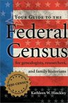 Your Guide to the Federal Census: For Genealogists, Researchers, and Family Historians