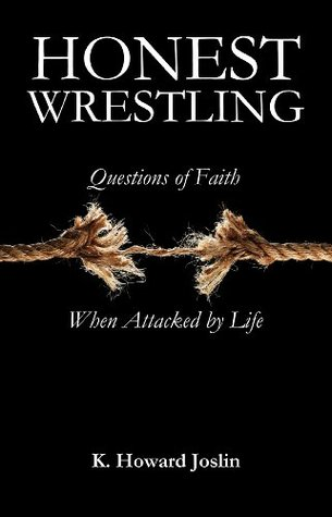 Honest Wrestling: Questions of Faith When Attacked by Life